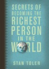 Secrets of Becoming the Richest Person in the World - Stan Toler