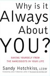 Why Is It Always About You?: The Seven Deadly Sins of Narcissism - Sandy Hotchkiss, James F. Masterson