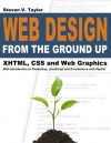Web Design from the Ground Up: XHTML, CSS, and Web Graphics - Steven V. Taylor
