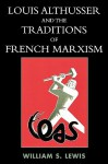 Louis Althusser and the Traditions of French Marxism - William Lewis