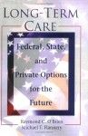 Long-Term Care: Federal, State, and Private Options for the Future (Haworth Health and Social Policy) (Haworth Health and Social Policy) - Raymond C. O'Brien, Michael T. Flannery