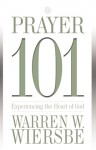 Prayer 101: Experiencing the Heart of God - Warren W. Wiersbe