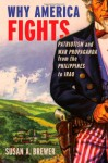 Why America Fights: Patriotism and War Propaganda from the Philippines to Iraq - Susan Brewer