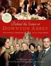 Behind the Scenes at Downton Abbey: The official companion to all four series - Emma Rowley, Gareth Neame