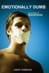 Emotionally Dumb: An Overview of Alexithymia - Jason Thompson