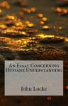 John Locke: Concerning Humane Understanding - John Locke