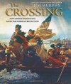 The Crossing: How George Washington Saved The American Revolution - Jim Murphy