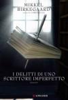 I delitti di uno scrittore imperfetto - Mikkel Birkegaard, Bruno Berni