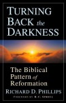Turning Back the Darkness: The Biblical Pattern of Reformation - Richard D. Phillips