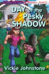 Day of the Pesky Shadow - Vickie Johnstone