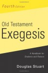 Old Testament Exegesis, 4th ed. - Douglas Stuart