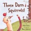 Those Darn Squirrels! - Adam Rubin, Daniel Salmieri
