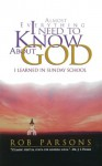 Almost Everything I Need to Know about God: I Learned in Sunday School - Rob Parsons