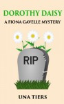 Dorothy Daisy: A Fiona Gavelle Mystery - Una Tiers