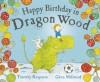 Happy Birthday in Dragon Wood - Timothy Knapman, Gwen Millward