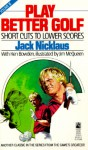 Play Better Golf: Short Cuts to Lower Scores: Volume 3 - Jack Nicklaus, Ken Bowden