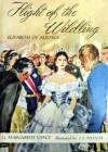Flight of the Wildling: Elisabeth of Austria - Marguerite Vance