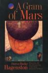 A Gram of Mars: Stories - Becky Hagenston