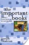 The Important Books: Children's Picture Books as Art and Literature - Joseph Stanton