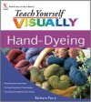 Teach Yourself Visually Hand-Dyeing - Barbara Parry