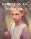 Impressionism in Britain - Kenneth McConkey, Anna Gruetzner Robins