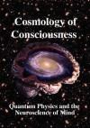 Cosmology of Consciousness: Quantum Physics & Neuroscience of Mind - Deepak Chopra, Roger Penrose, Helge Kragh, Minas C. Kafatos, Chris King, R. Joseph, Michael Mensky, Chris Clarke