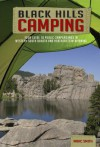 Black Hills Camping - Your Guide to Public Campgrounds in Western South Dakota and Northeastern Wyoming - Marc Smith