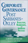 Corporate Governance Post-Sarbanes-Oxley: Regulations, Requirements, and Integrated Processes - Zabihollah Rezaee