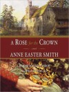 A Rose For The Crown - Anne Easter Smith, Rosalyn Landor