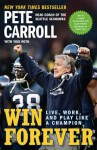 Win Forever: Live, Work, and Play Like a Champion - Pete Carroll, Yogi Roth, Kristoffer A. Garin