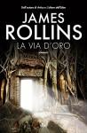 La via d'oro (Narrativa Nord) - James Rollins, Guliana Traverso