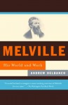 Melville: His World and Work (Vintage) - Andrew Delbanco