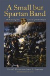 A Small but Spartan Band: The Florida Brigade in Lee's Army of Northern Virginia - Zack C. Waters, James C. Edmonds, Robert K. Krick