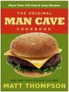 The Man Cave Cookbook: More Than 150 Fast & Easy Recipes For The Man Cave - Matt Thompson