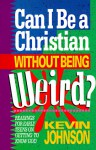 Can I Be a Christian Without Being Weird? - Kevin Johnson