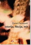 Istorija, fikcija, mit - Zoran Paunović