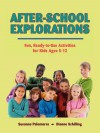 After-School Explorations: Fun, Ready-To-Use Activities for Kids Ages 5-12 - Susanna Palomares, Dianne Schilling