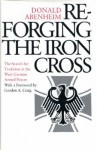Reforging The Iron Cross: The Search for Tradition in the West German Armed Forces - Donald Abenheim, Gordon A. Craig