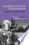 Surveillance and Control in Israel/Palestine: Population, Territory and Power - Elia Zureik