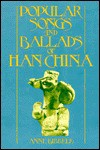 Popular Songs and Ballads of Han China - Anne Birrell