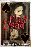Play Dead - Michael A. Arnzen