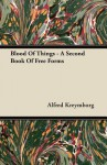 Blood of Things - A Second Book of Free Forms - Alfred Kreymborg