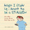 When I Grow Up I Want to Be a Sturgeon: And Other Wrong Things That Kids Write - Gini Graham Scott