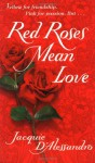 Red Roses Mean Love - Jacquie D'Alessandro