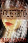Fatal Retribution - Diana Graves