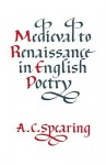 Medieval to Renaissance in English Poetry - A.C. Spearing