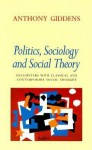 Politics, Sociology, and Social Theory: Encounters with Classical and Contemporary Social Thought - Anthony Giddens