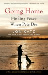 Going Home: Finding Peace When Pets Die - Jon Katz