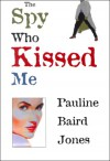 Spy Who Kissed Me - Pauline Baird Jones