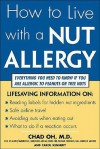 How to Live with a Nut Allergy: Everything You Need to Know If You Are Allergic to Peanuts or Tree Nuts - Chad Oh, Carol Kennedy